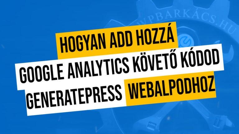 Hogyan Add Hozza Google Analytics Koveto Kodod Generatepress Webalpodhoz