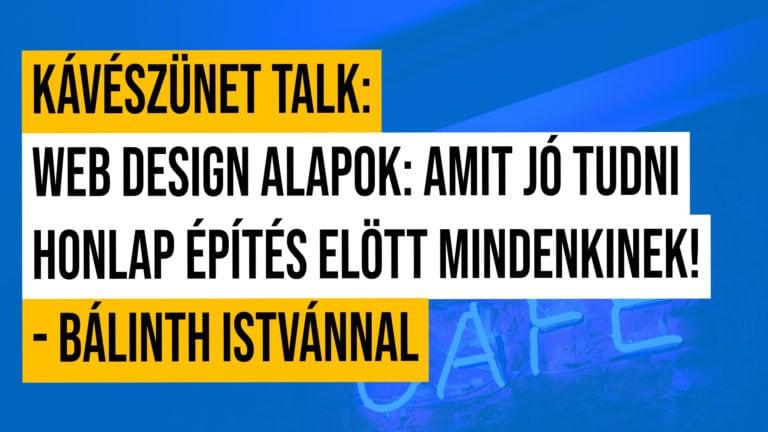 Kaveszunet Talk Web Design Alapok Amit Jo Tudni Honlap Epites Elott Mindenkinek Balinth Istvannal