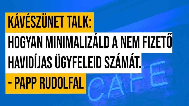 Kaveszunet Talk Live Hogyan Minimalizald A Nem Fizeto Havidijas Ugyfeleid Szamat