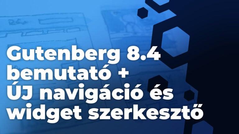 Gutenberg 8.4 bemutató + ÚJ navigáció és widget szerkesztő