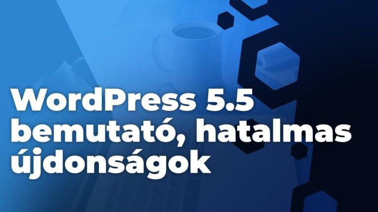 WordPress 5.5 Bemutató, ez most nagy lesz!