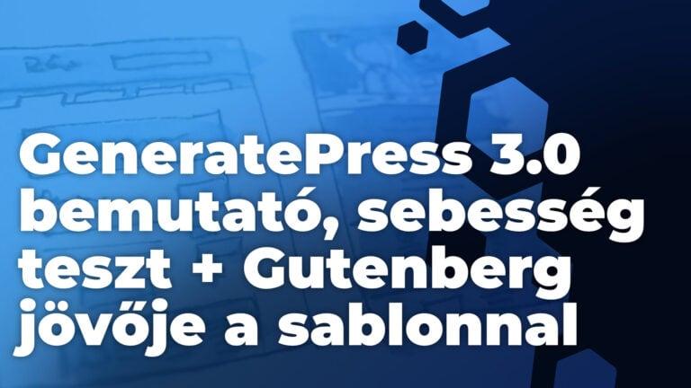 GeneratePress 3.0 bemutato sebesseg teszt Gutenberg jovoje a sablonnal