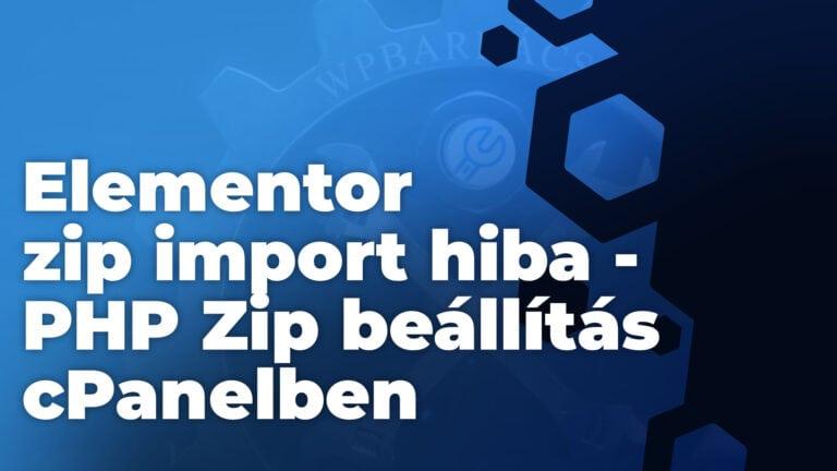 Elementor zip import hiba - PHP Zip beállítás cPanelben